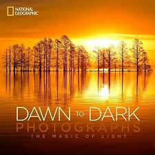 National Geographic Dawn to Dark Photographs : The Magic of Light by National...