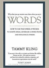 Words : To Use the Power of Words to Ignite Ideas, Leverage Connections, and...