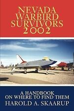 Nevada Warbird Survivors 2002 : A Handbook on Where to Find Them by Harold A....