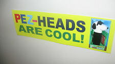 PEZ Vinyl Bumper Stickers PEZHEADS ARE COOL!  3X10 inches Great Stocking Stuffer