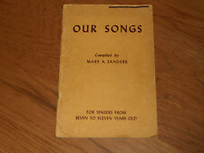 OUR SONGS ,MARY SANDERS  1942  - FOR SINGERS FROSEVEN TO ELEVEN YEARS OLD