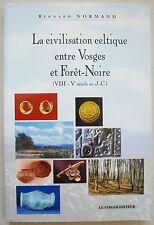 Civilisation Celtique Entre Vosges Et Forêt-Noire Bernard Normand éd Verger 1998