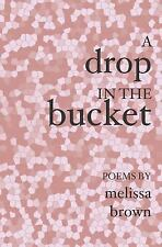 A Drop in the Bucket by Melissa Brown (2005, Paperback)