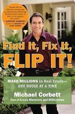 Find It, Fix It, Flip It! : Make Millions in Real Estate--One House at a Time...