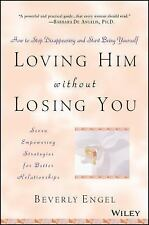 Loving Him Without Losing You : How to Stop Disappearing and Start Being...