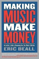 Making Music Make Money: An Insider's Guide to Becoming Your Own Music Publisher