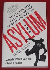 THE ASYLUM ~ Leah McGrath Goodman ~INSIDE RISE & RUIN GLOBAL OIL MARKET~Like New