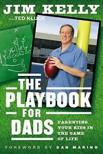 The Playbook for Dads : Parenting Your Kids in the Game of Life by Jim Kelly.NEW