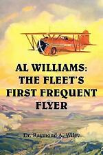 Al Williams : The fleet's first frequent Flyer by Raymond A. Wiley (2005,...