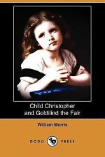 Child Christopher and Goldilind the Fair by William Morris (2007, Paperback)