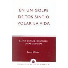 En un Golpe de Tos Sintio Volar la Vida : Gaspar Octacio Hernandez, Obras...