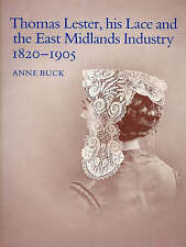 Thomas Lester, His Lace and the East Midlands Industry 1820-1905 by Buck, Anne