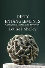 Dirty Entanglements : Corruption, Crime, and Terrorism by Louise I. Shelley...