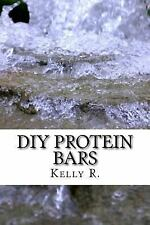 DIY Protein Bars : The Best Homemade Protein Bars Recipes by Kelly R. (2016,...