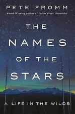 NEW The Names of the Stars: A Life in the Wilds by Pete Fromm Hardcover Book (En