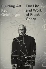 Building Art : The Life and Work of Frank Gehry by Paul Goldberger (2015,...