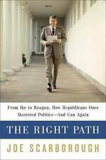 The Right Path: From Ike to Reagan, How Republicans Once Mastered Politics--and