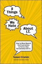 8 Things We Hate about IT : How to Move Beyond the Frustrations to Form a New...