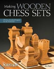 Making Wooden Chess Sets : 15 One-of-a-Kind Projects for the Scroll Saw by Jim K