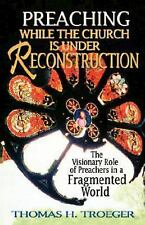 Preaching While the Church Is under Reconstruction : The Visionary Role of...