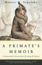 A Primate's Memoir : A Neuroscientist's Unconventional Life among the Baboons...