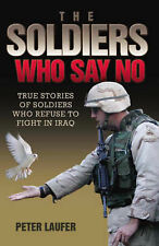 Soldiers Who Say No: True Stories of Soldiers Who Refuse to Fight in Iraq, Peter