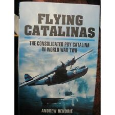 Flying Catalinas: The Consoldiated PBY Catalina in WW2