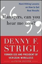 Managers, Can You Hear Me Now?: Hard-Hitting Lessons on How to Get Real Result..