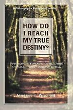 How Do I Reach My True Destiny?: 9 Principles for Authentic Living and Maximizin