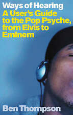 Ways Of Hearing: A User's Guide To The Pop Psyche From Elvis to Eminem,Ben Thomp