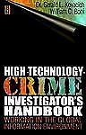 High Technology Crime Investigator's Handbook