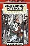 Great Canadian Love Stories: Romances, Affairs, and Passionate Tales (Amazing St