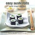 Easy Sushi Rolls : And Miso Soups by Fiona Smith (2004, Hardcover, Teacher's...