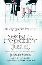 Sex Is Not the Problem (Lust Is) - Study Guide for Men : Sexual Purity in a Lus…