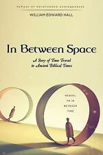 In Between Time: In Between Space : A Story of Time Travel to Ancient...