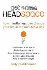 Get Some Headspace : How Mindfulness Can Change Your Life in Ten Minutes a...