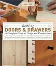 Building Doors and Drawers : A Complete Guide to Design and Construction -...