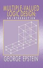 Multiple-Valued Logic Design : An Introduction by G. Epstein (1993, Hardcover)
