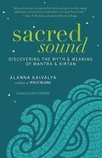 Sacred Sound: Discovering the Myth and Meaning of Mantra and Kirtan, Kaivalya, A