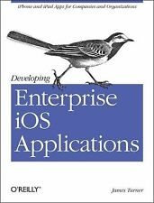 Developing Enterprise iOS Applications: iPhone and iPad Apps for Companies an..