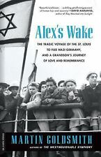 Alex's Wake :Voyage of Betrayal and a Journey of Remembrance by Martin Goldsmith