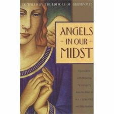 Angels in Our Midst: Encounters with Heavenly Messengers from the Bible to Hel..