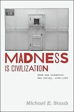 Madness Is Civilization : When the Diagnosis Was Social, 1948-1980 by Michael...