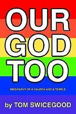Our God Too : Biography of a Church and a Temple by Tom Swicegood (2003,...