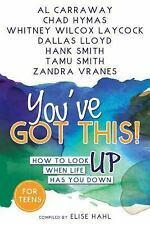 You've Got This! : How to Look up When Life Has You Down by Hank Smith and Al...