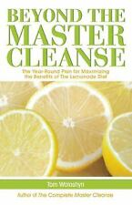 Beyond the Master Cleanse: The Year-Round Plan for Maximizing the Benefits of Th