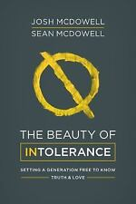 The Beauty of Intolerance : Setting a Generation Free to Know Truth and Love...