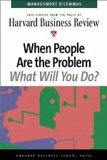 When People Are The Problem (Harvard Business Review Management Dilemas)