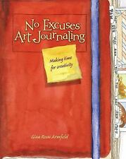 No Excuses Art Journaling: Making Time for Creativity by Armfield, Gina Rossi