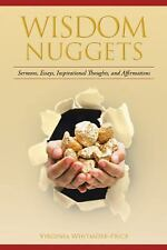 Wisdom Nuggets : Sermons, Essays, Inspirational Thoughts, and Affirmations by...
